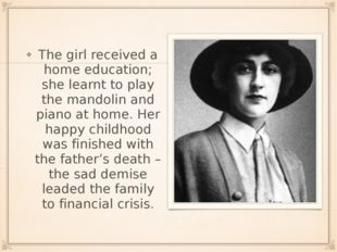 The girl received a home education; she learnt to play the mandolin and piano