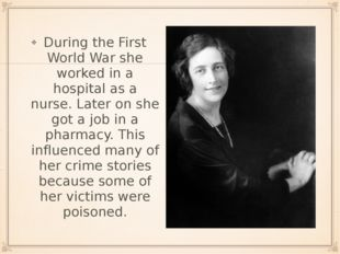 During the First World War she worked in a hospital as a nurse. Later on she
