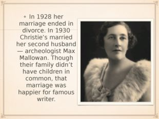 In 1928 her marriage ended in divorce. In 1930 Christie's married her second