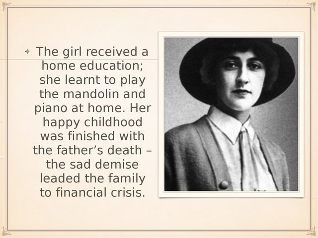 The girl received a home education; she learnt to play the mandolin and piano...