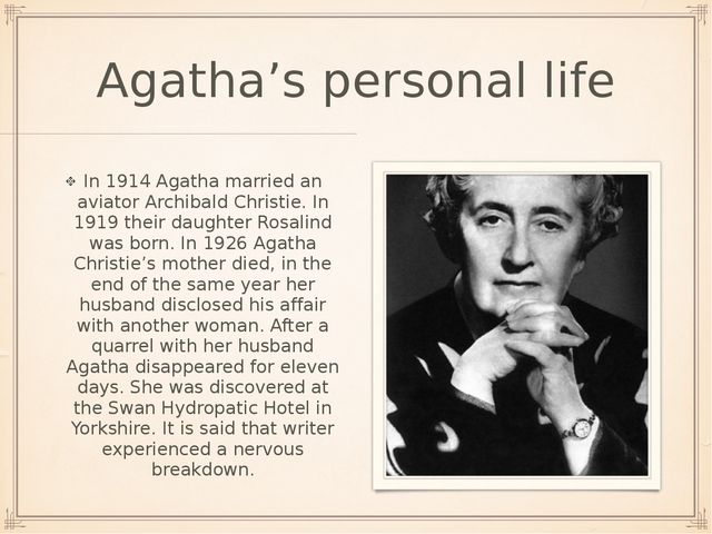 Agatha's personal life In 1914 Agatha married an aviator Archibald Christie....