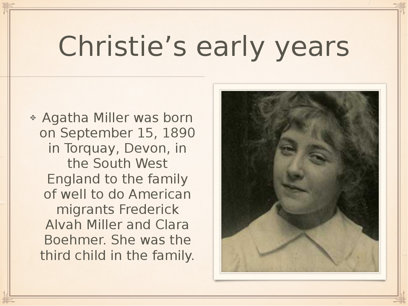 Christie's early years Agatha Miller was born on September 15, 1890 in Torqua...