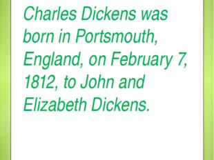 Charles Dickens was born in Portsmouth, England, on February 7, 1812, to John