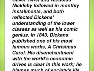 Oliver Twist and Nicholas Nickleby followed in monthly installments, and both