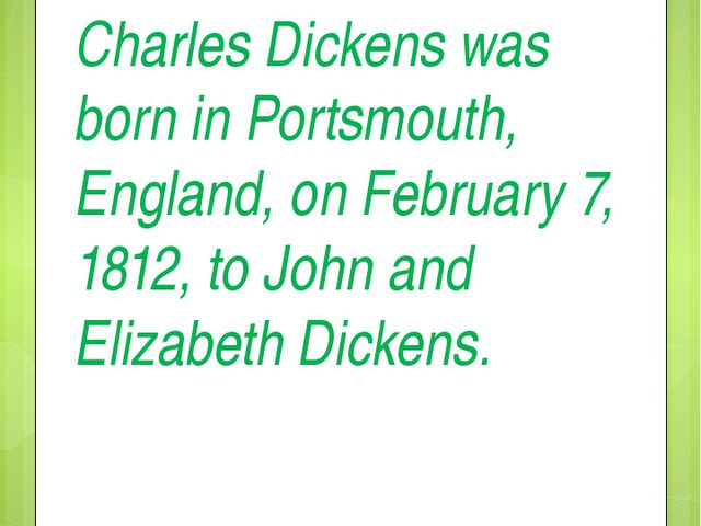 Charles Dickens was born in Portsmouth, England, on February 7, 1812, to John...