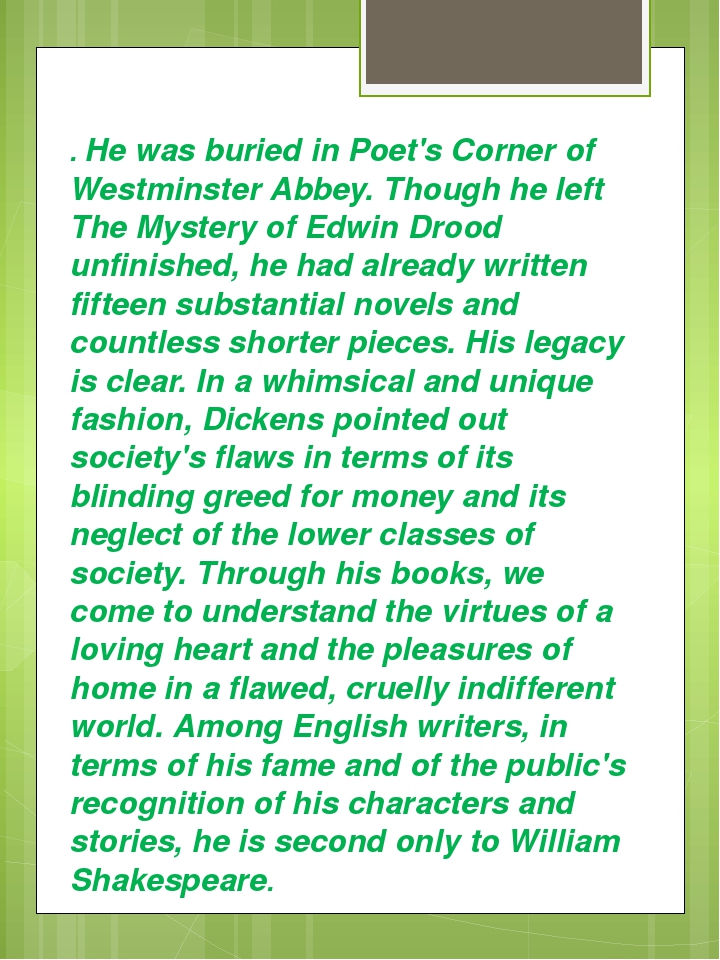 . He was buried in Poet's Corner of Westminster Abbey. Though he left The Mys...