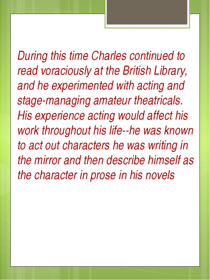 During this time Charles continued to read voraciously at the British Library...