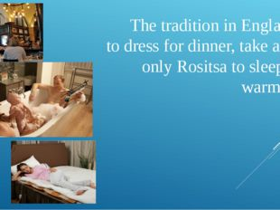 The tradition in England is to dress for dinner, take a bath only Rositsa to