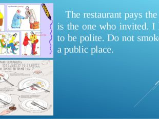 The restaurant pays the bill is the one who invited. I like to be polite. Do