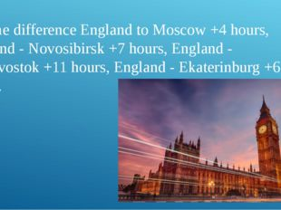Time difference England to Moscow +4 hours, England - Novosibirsk +7 hours,