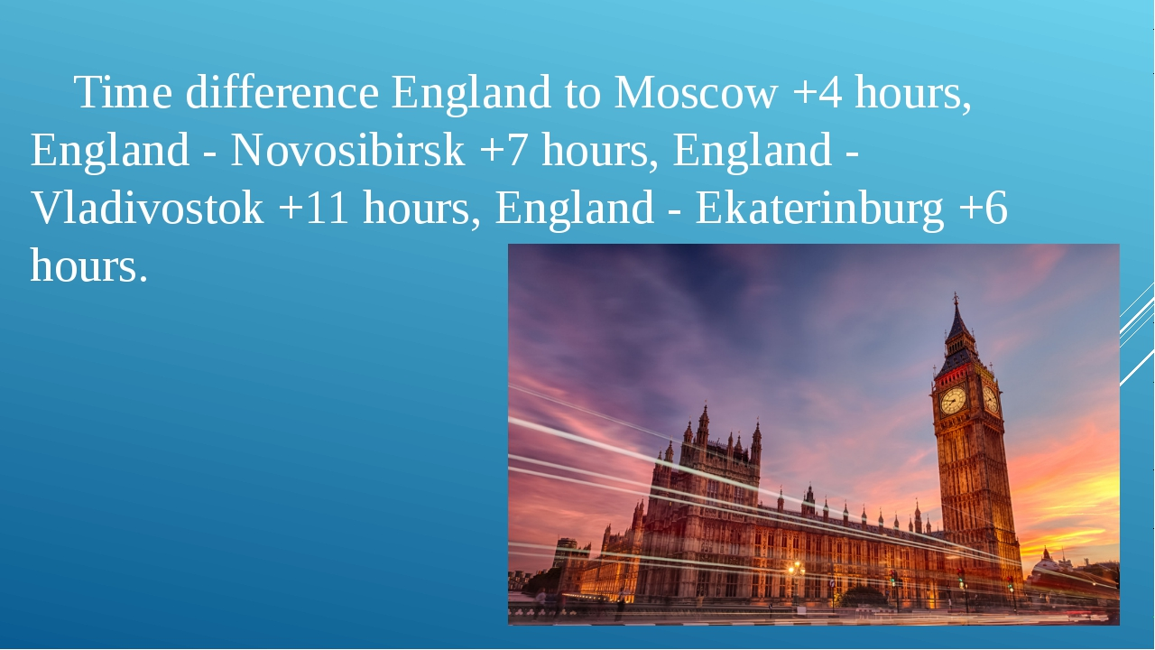 Time difference England to Moscow +4 hours, England - Novosibirsk +7 hours,...