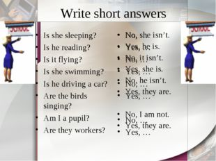 Write short answers Is she sleeping? Is he reading? Is it flying? Is she swim
