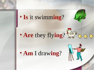 Is it swimming? Are they flying? Am I drawing?