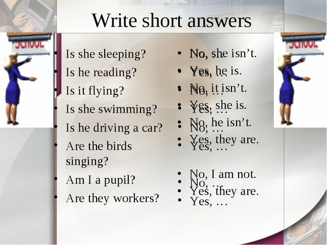 Write short answers Is she sleeping? Is he reading? Is it flying? Is she swim...
