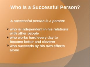 Who Is a Successful Person? A successful person is a person: who is independe