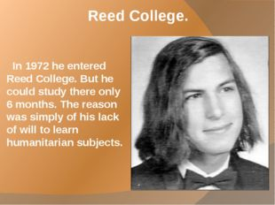 Reed College. In 1972 he entered Reed College. But he could study there only