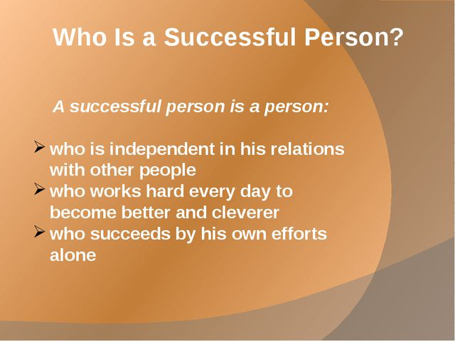 Who Is a Successful Person? A successful person is a person: who is independe...