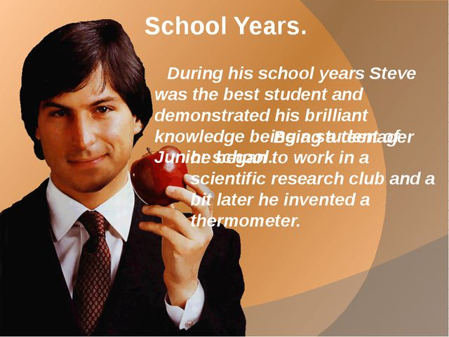 School Years. During his school years Steve was the best student and demonstr...
