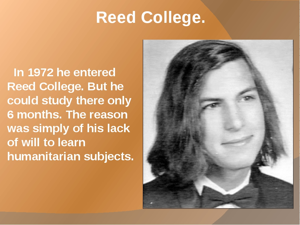 Reed College. In 1972 he entered Reed College. But he could study there only...