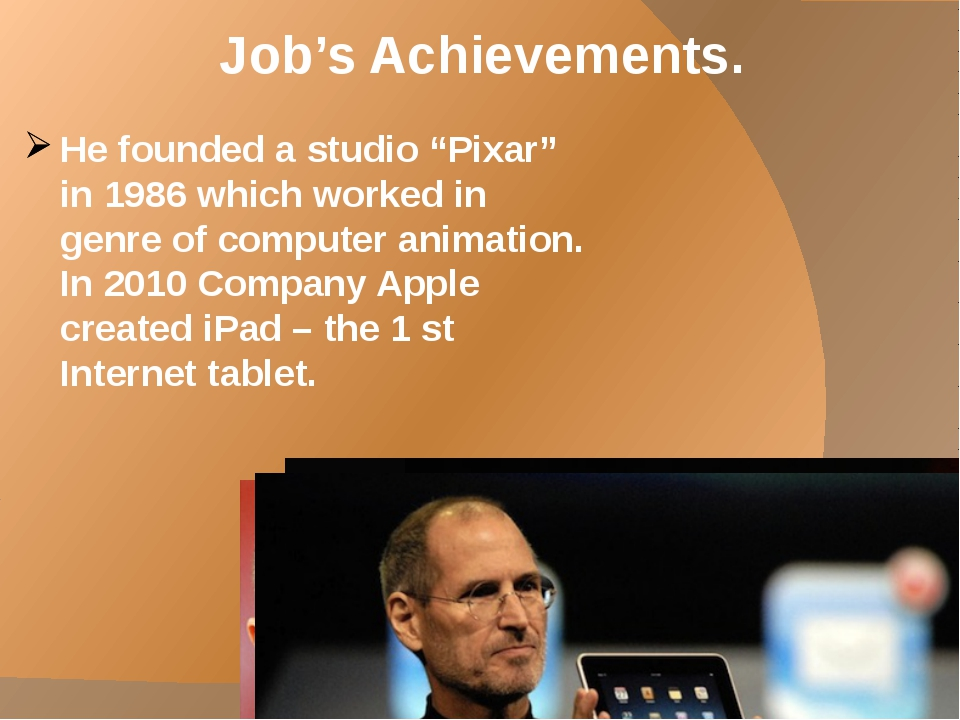 "Job's Achievements. He founded a studio ""Pixar"" in 1986 which worked in genre..."