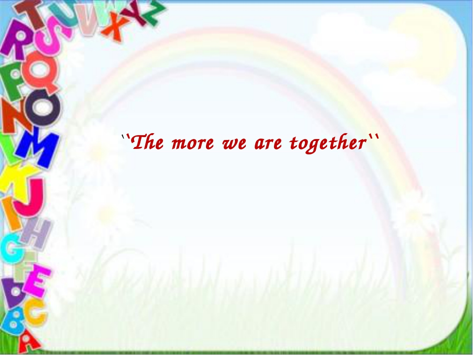 ``The more we are together``