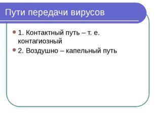 Пути передачи вирусов 1. Контактный путь – т. е. контагиозный 2. Воздушно – к