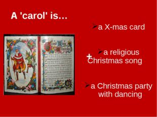 A 'carol' is… a X-mas card a religious Christmas song a Christmas party with