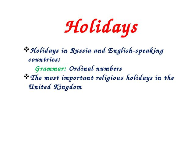 Holidays Holidays in Russia and English-speaking countries; Grammar: Ordinal...