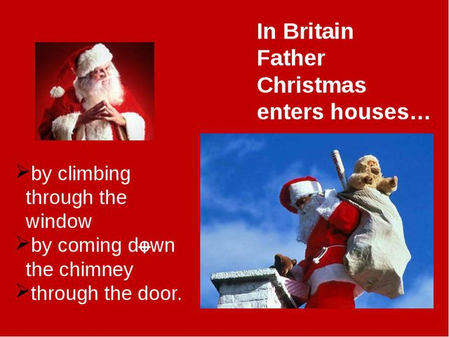 In Britain Father Christmas enters houses… by climbing through the window by...