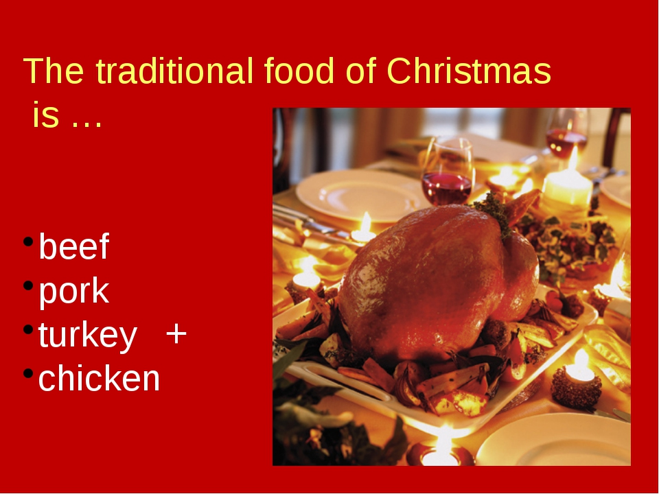 The traditional food of Christmas is … beef pork turkey chicken +