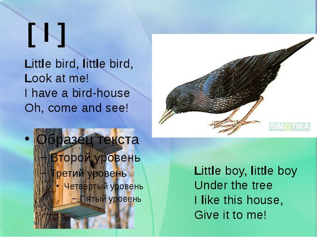 [ l ] Little bird, little bird, Look at me! I have a bird-house Oh, come and...