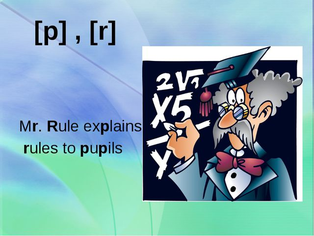 [p] , [r]   Mr. Rule explains rules to pupils
