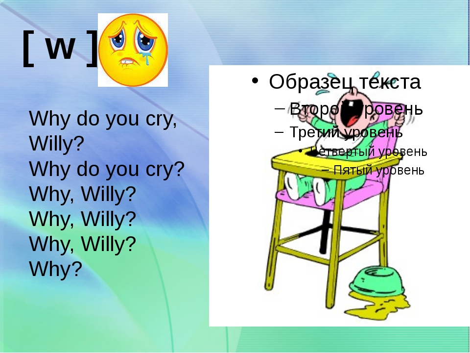 [ w ] Why do you cry, Willy? Why do you cry? Why, Willy? Why, Willy? Why, Wi...