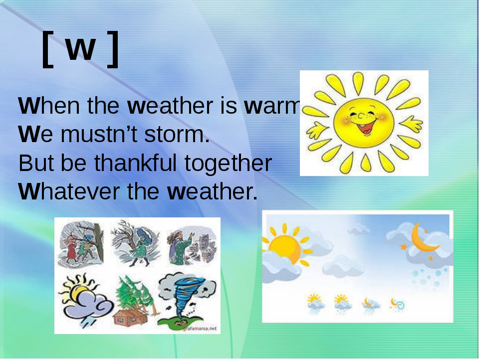 When the weather is warm We mustn't storm. But be thankful together Whatever...
