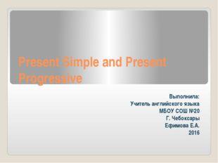 Present Simple and Present Progressive Выполнила: Учитель английского языка М
