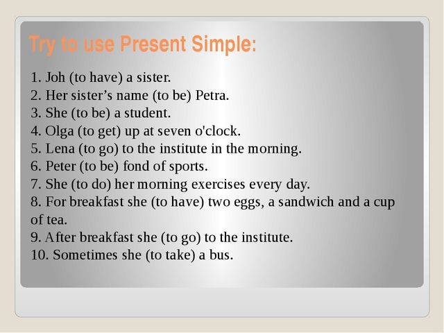 Try to use Present Simple: 1. Joh (to have) a sister. 2. Her sister's name (t...
