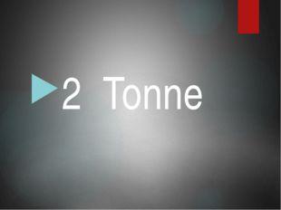 2 Tonne