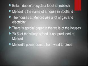 Britain doesn't recycle a lot of its rubbish Melford is the name of a house i