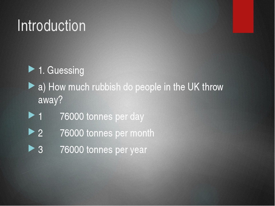 Introduction 1. Guessing a) How much rubbish do people in the UK throw away?...