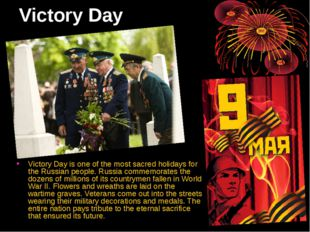 Victory Day Victory Day is one of the most sacred holidays for the Russian pe