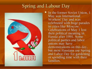 Spring and Labour Day In the former Soviet Union, 1 May was International Wor