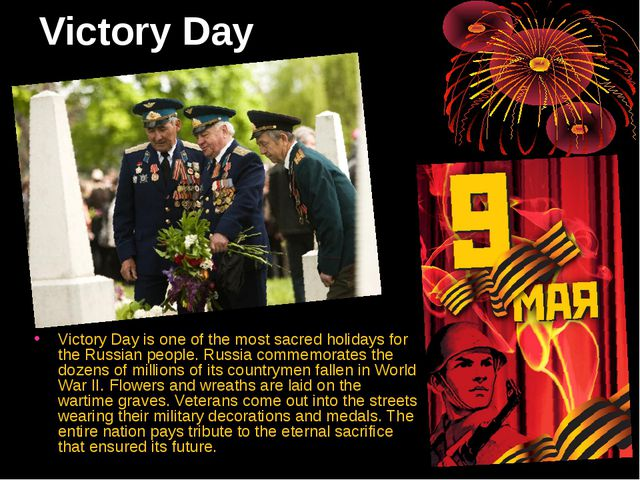 Victory Day Victory Day is one of the most sacred holidays for the Russian pe...