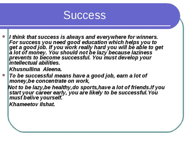 I think that success is always and everywhere for winners. For success you ne...
