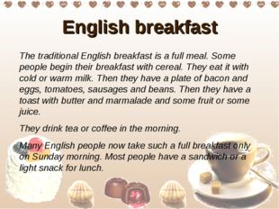 English breakfast The traditional English breakfast is a full meal. Some peop