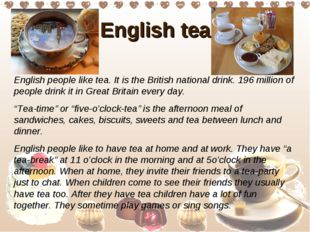 English tea English people like tea. It is the British national drink. 196 mi