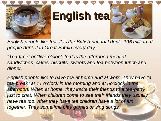 English tea English people like tea. It is the British national drink. 196 mi...