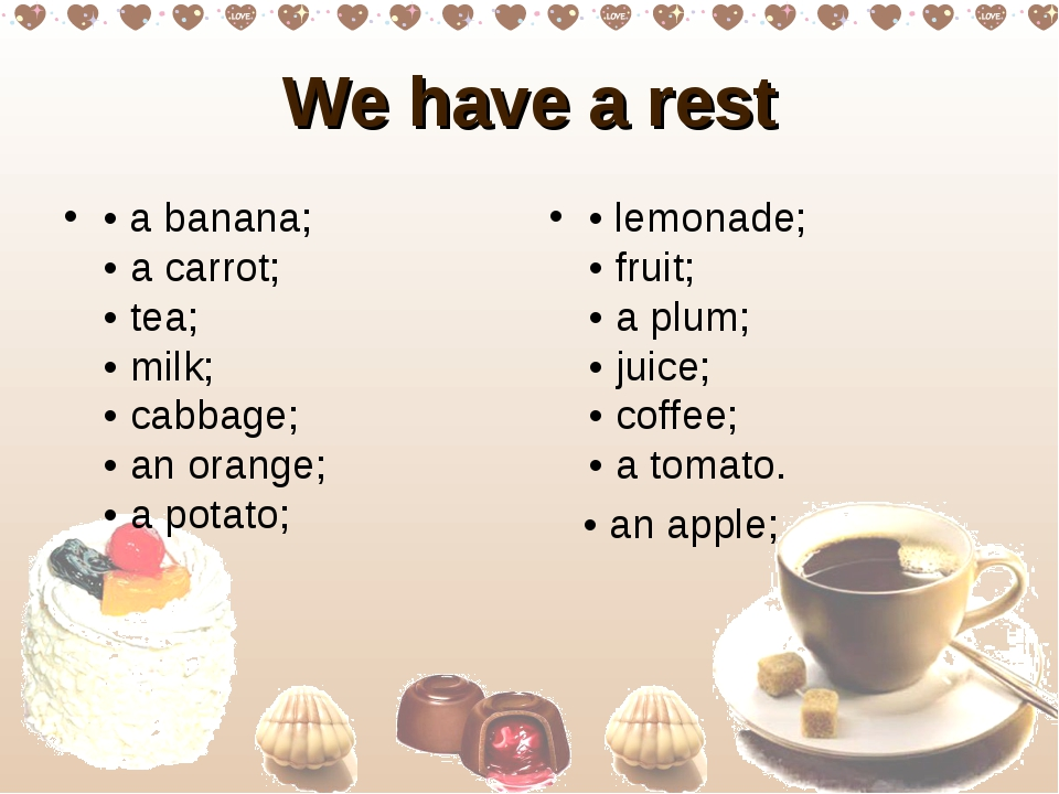 We have a rest • a banana;  • a carrоt;  • tea;  • milk;  • cabbage;  • an or...