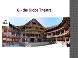 G - the Globe Theatre