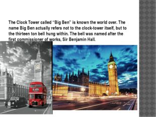 "The Clock Tower called ""Big Ben"" is known the world over. The name Big Ben ac"
