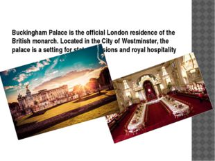 Buckingham Palace is the official London residence of the British monarch. Lo